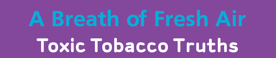 Toxic Tobacco Truths - A Breath of Fresh Air