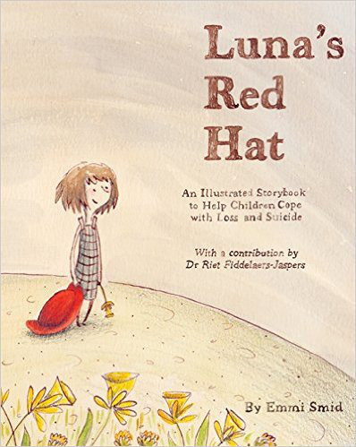 Luna's Red Hat: An Illustrated Storybook to Help Children Cope with Loss and Suicide – Emmi Smid