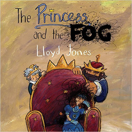 The Princess and the Fog: A Story for Children with Depression – Lloyd Jones
