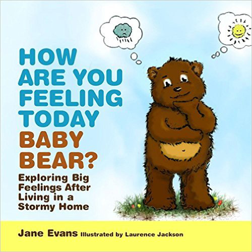 How Are You Feeling Today Baby Bear?: Exploring Big Feelings After Living in a Stormy Home - Jane Evans